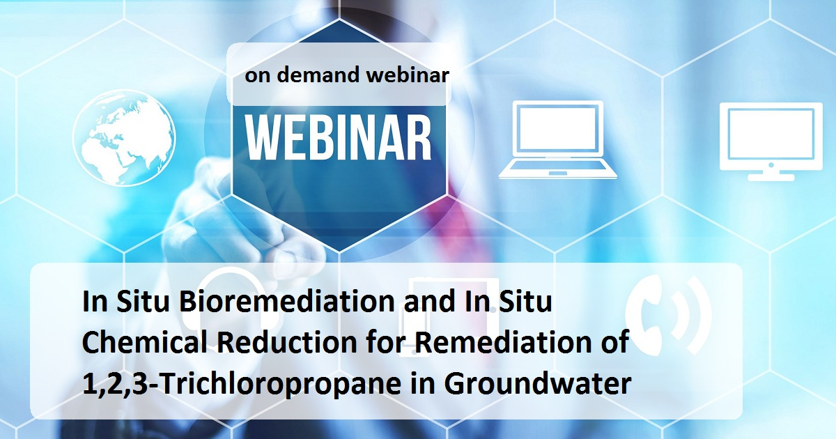 In Situ Bioremediation and In Situ Chemical Reduction for Remediation of 1,2,3-Trichloropropane in Groundwater