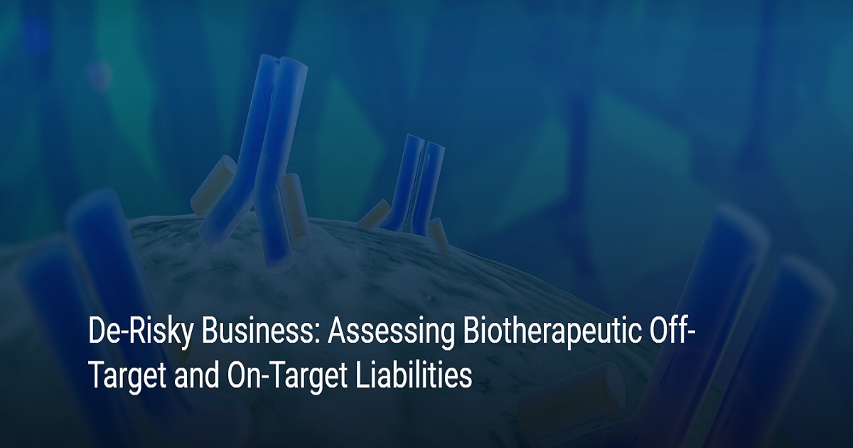 De-Risky Business: Assessing Biotherapeutic Off-Target and On-Target Liabilities