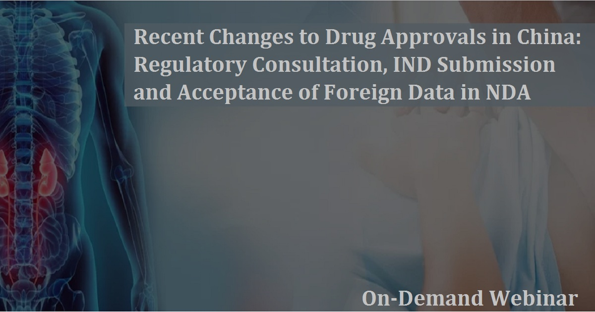 Recent Changes to Drug Approvals in China: Regulatory Consultation, IND Submission and Acceptance of Foreign Data in NDA