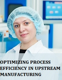 OPTIMIZING PROCESS EFFICIENCY IN UPSTREAM MANUFACTURING