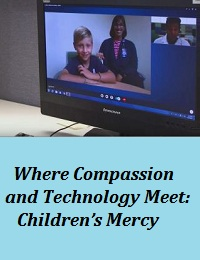 WHERE COMPASSION AND TECHNOLOGY MEET: CHILDREN'S MERCY