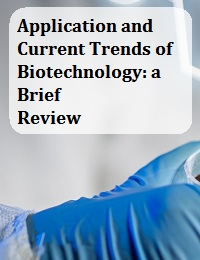 APPLICATION AND CURRENT TRENDS OF BIOTECHNOLOGY: A BRIEF