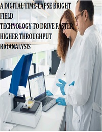 A DIGITAL TIME-LAPSE BRIGHT FIELD TECHNOLOGY TO DRIVE FASTER, HIGHER THROUGHPUT BIOANALYSIS